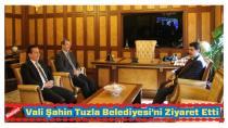 Vali Şahin Tuzla Belediyesi'ni Ziyaret Etti